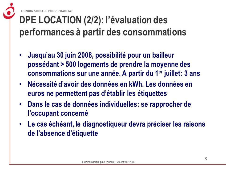 L'Union sociale pour l'habitat - 29 Janvier 2008 8 DPE LOCATION (2/2): lévaluation des performances à partir des consommations Jusquau 30 juin 2008, p