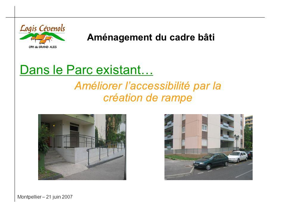 Dans le Parc existant… Montpellier – 21 juin 2007 Améliorer laccessibilité par la création de rampe Aménagement du cadre bâti