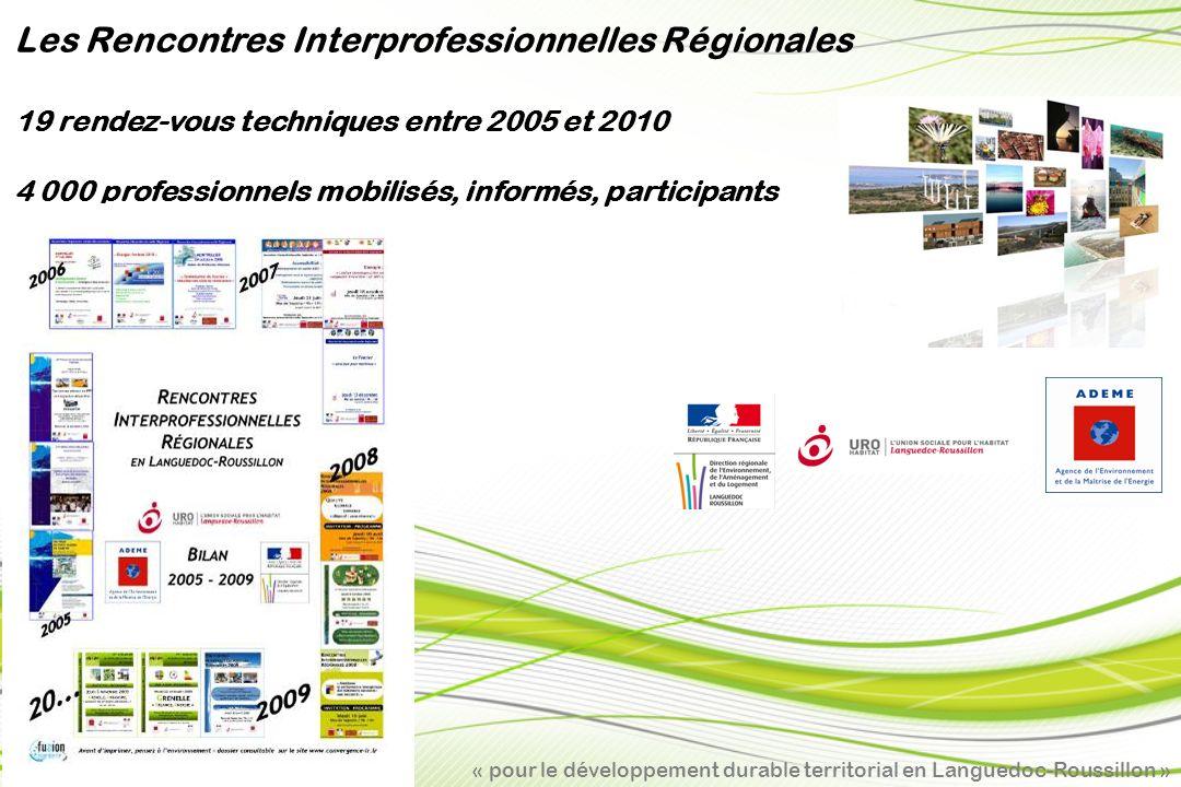 « pour le développement durable territorial en Languedoc-Roussillon » Les Rencontres Interprofessionnelles Régionales 19 rendez-vous techniques entre 2005 et 2010 4 000 professionnels mobilisés, informés, participants