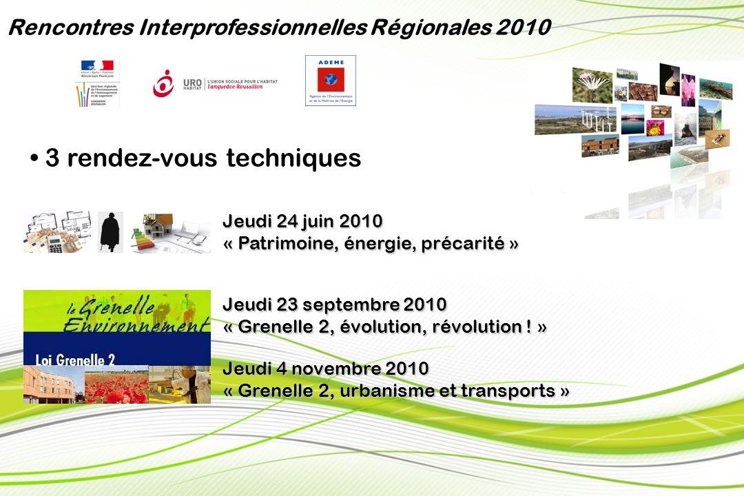 Rencontres Interprofessionnelles Régionales 2010 3 rendez-vous techniques Jeudi 24 juin 2010 « Patrimoine, énergie, précarité » Jeudi 4 novembre 2010 « Grenelle 2, urbanisme et transports » Jeudi 23 septembre 2010 « Grenelle 2, évolution, révolution .