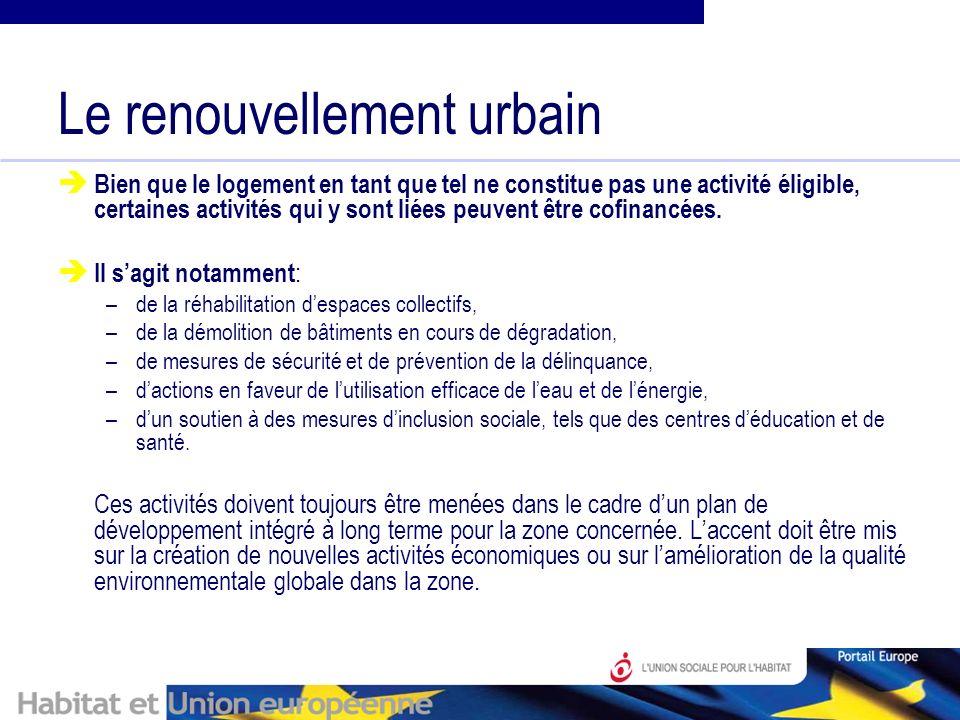 Le renouvellement urbain Bien que le logement en tant que tel ne constitue pas une activité éligible, certaines activités qui y sont liées peuvent être cofinancées.