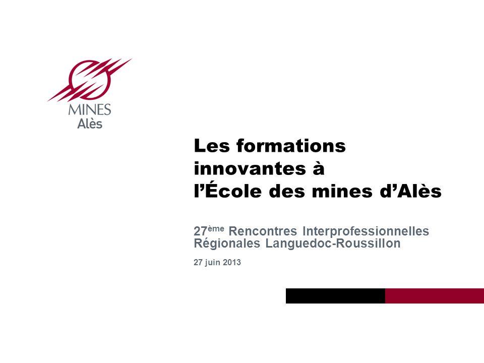 Institut Mines-Télécom 2013 Mines Alès Les formations innovantes à lÉcole des mines dAlès 27 ème Rencontres Interprofessionnelles Régionales Languedoc-Roussillon 27 juin 2013