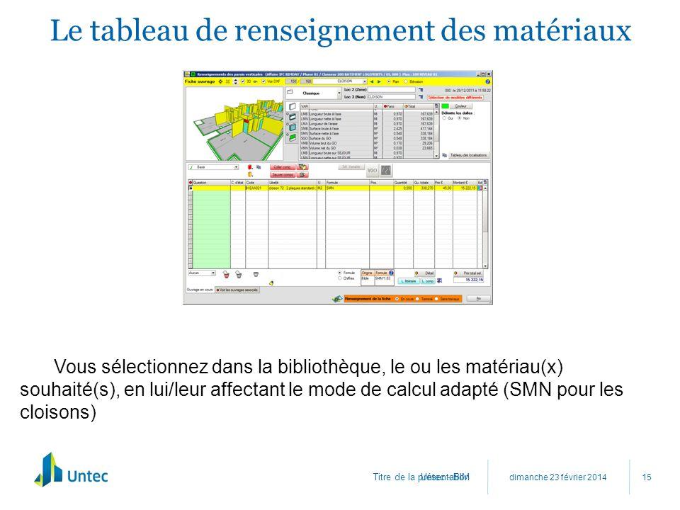 Titre de la présentation Le tableau de renseignement des matériaux dimanche 23 février 2014 Untec - BIM 15 Vous sélectionnez dans la bibliothèque, le