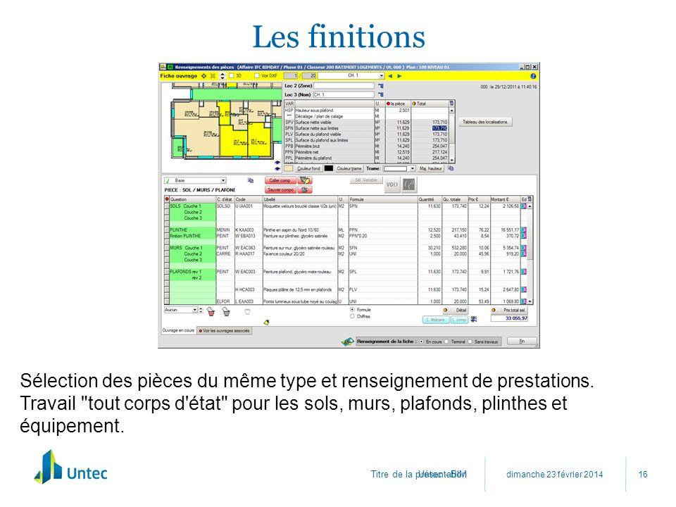 Titre de la présentation Les finitions dimanche 23 février 2014 Untec - BIM 16 Sélection des pièces du même type et renseignement de prestations. Trav