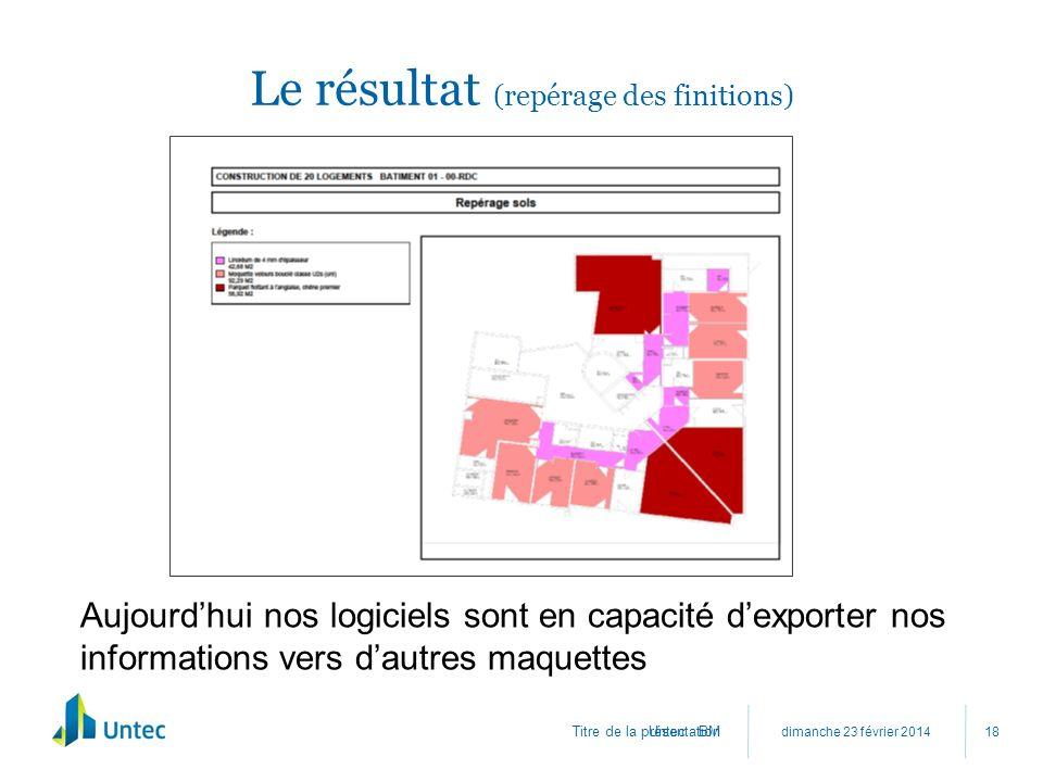 Titre de la présentation Le résultat (repérage des finitions) dimanche 23 février 2014 Untec - BM 18 Aujourdhui nos logiciels sont en capacité dexport