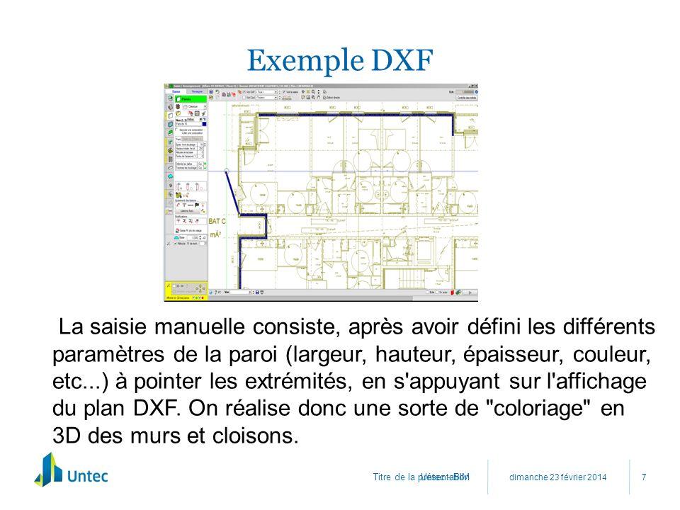 Titre de la présentation Exemple DXF dimanche 23 février 2014 Untec - BIM 7 La saisie manuelle consiste, après avoir défini les différents paramètres