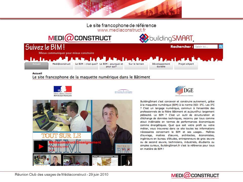 Réunion Club des usages de Médiaconstruct - 29 juin 2010 Le site francophone de référence www.mediaconstruct.fr