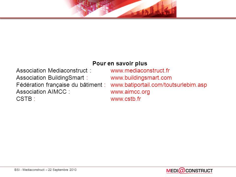 BSI - Mediaconstruct – 22 Septembre 2010 Pour en savoir plus Association Mediaconstruct : www.mediaconstruct.fr Association BuildingSmart : www.buildi