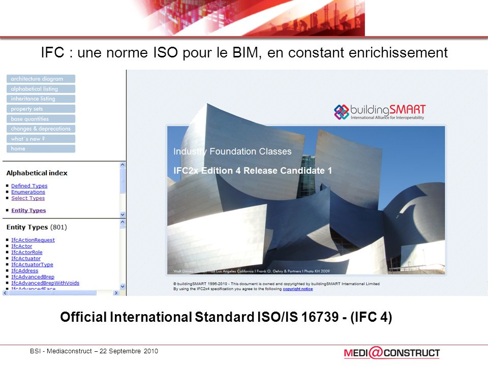 BSI - Mediaconstruct – 22 Septembre 2010 IFC : une norme ISO pour le BIM, en constant enrichissement Official International Standard ISO/IS 16739 - (I