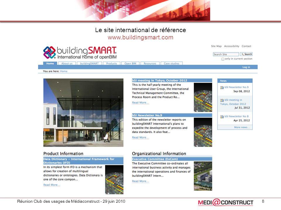 Réunion Club des usages de Médiaconstruct - 29 juin 2010 Le site international de référence www.buildingsmart.com 8
