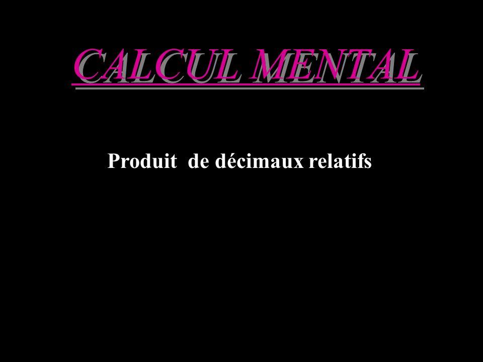 CALCUL MENTAL Produit de décimaux relatifs