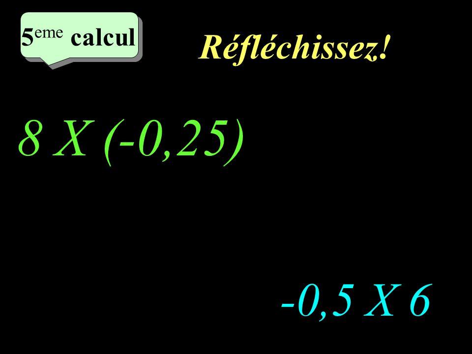 Ecrivez! -0,5 X 2 -4 X (-0,3) 4 eme calcul 4 eme calcul 4 eme calcul