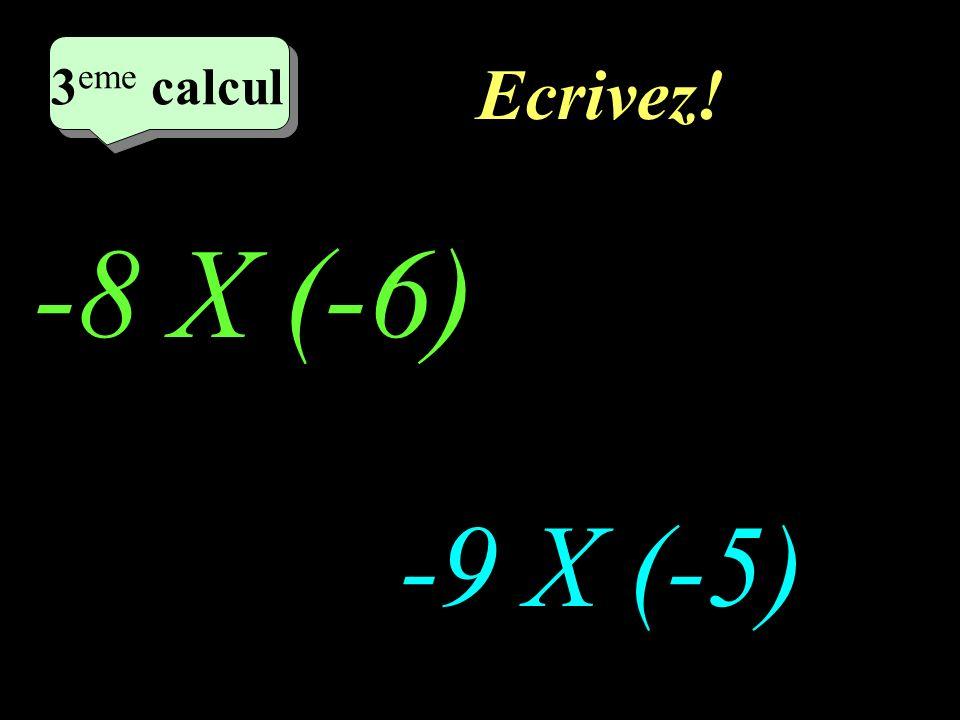Réfléchissez! -8 X (-6) -9 X (-5) 2 eme calcul 3 eme calcul 3 eme calcul 3 eme calcul