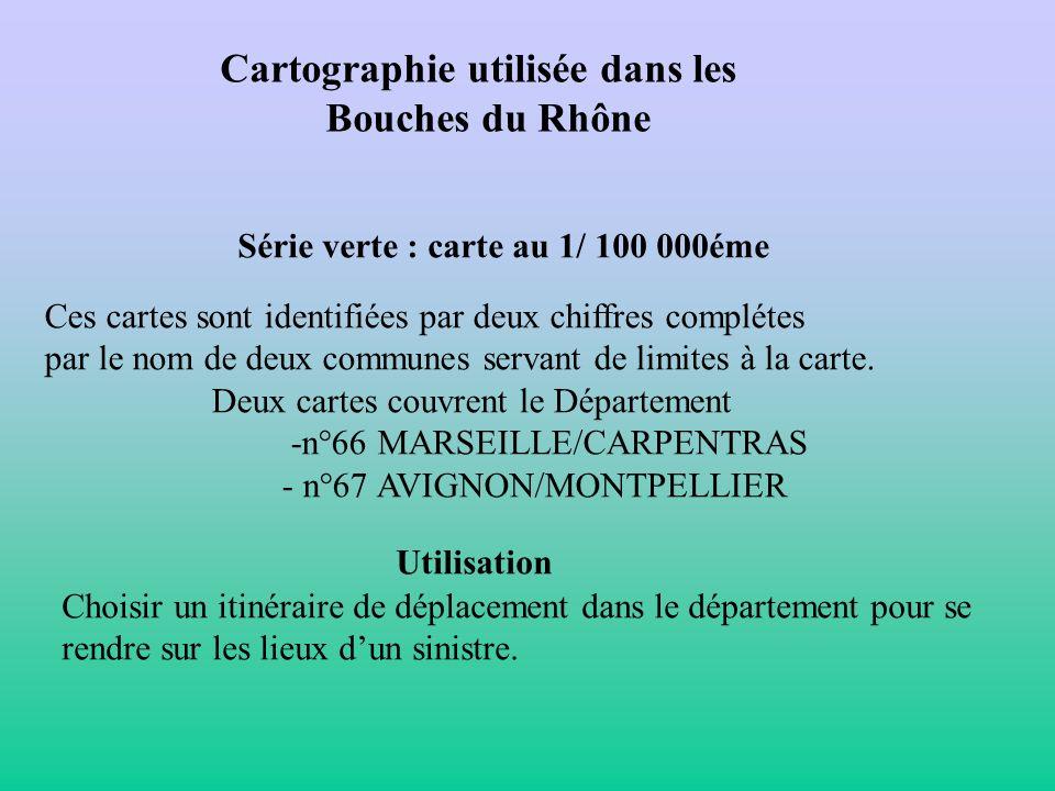 Cartographie utilisée dans les Bouches du Rhône Série verte : carte au 1/ 100 000éme Ces cartes sont identifiées par deux chiffres complétes par le no