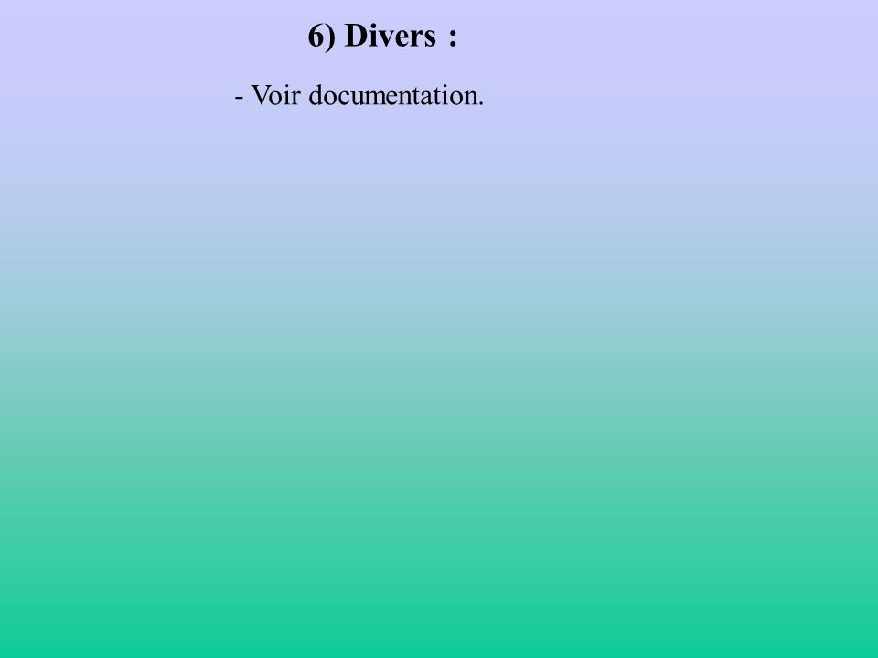 6) Divers : - Voir documentation.