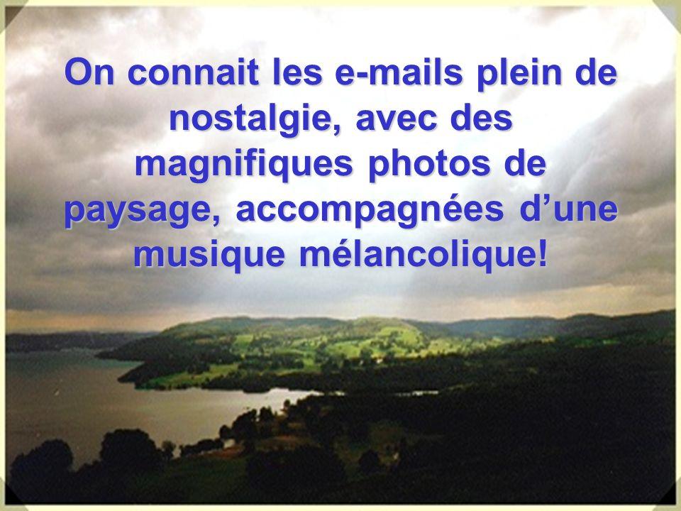 On connait les e-mails plein de nostalgie, avec des magnifiques photos de paysage, accompagnées dune musique mélancolique!