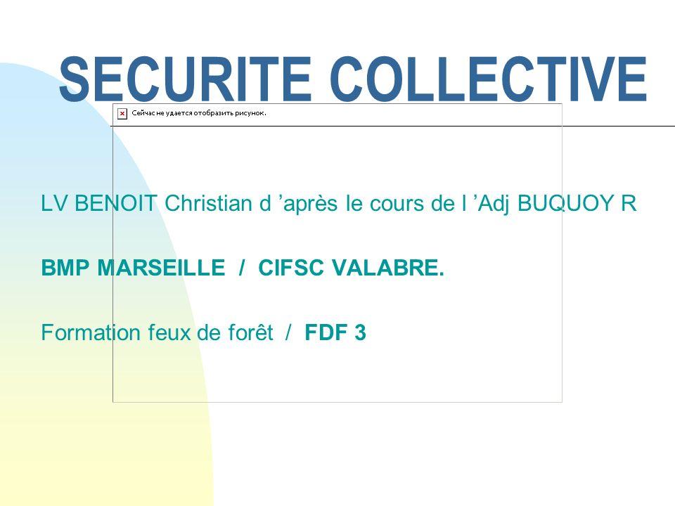 SECURITE COLLECTIVE LV BENOIT Christian d après le cours de l Adj BUQUOY R BMP MARSEILLE / CIFSC VALABRE.