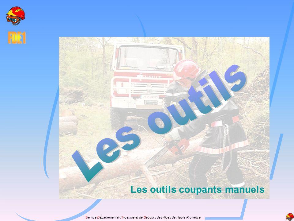 Service Départemental dIncendie et de Secours des Alpes de Haute Provence Les outils coupants manuels