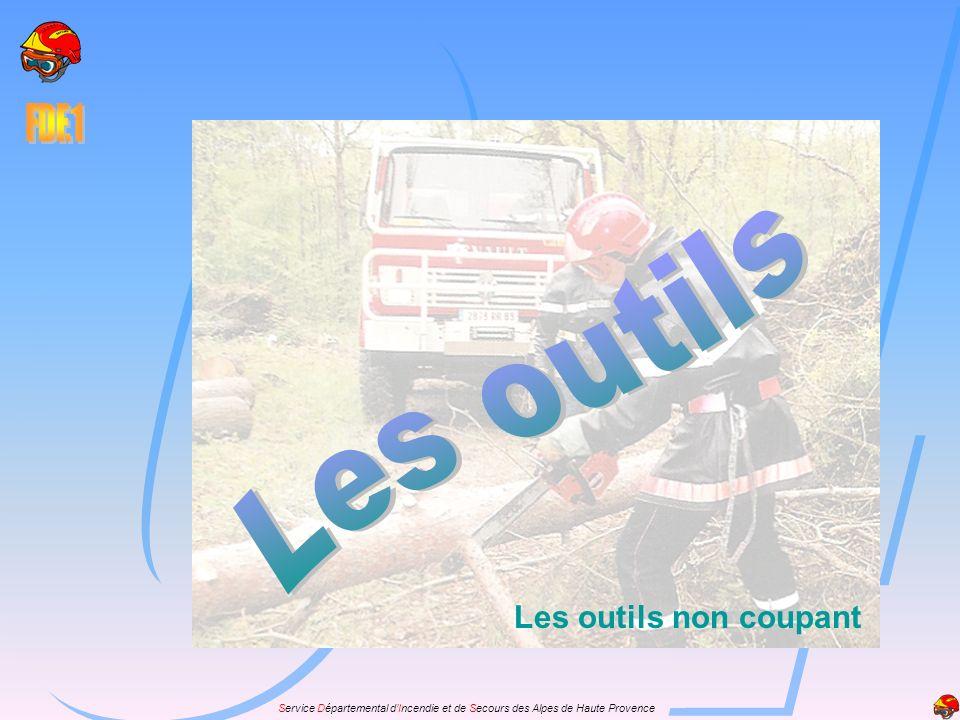 Service Départemental dIncendie et de Secours des Alpes de Haute Provence Les outils non coupant