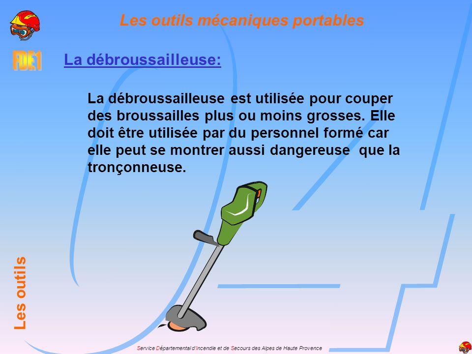 Service Départemental dIncendie et de Secours des Alpes de Haute Provence Les outils mécaniques portables Les outils La débroussailleuse: La débroussa