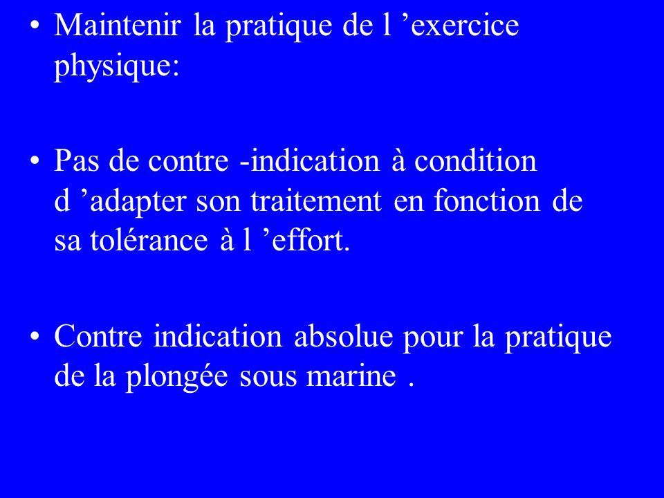 Maintenir la pratique de l exercice physique: Pas de contre -indication à condition d adapter son traitement en fonction de sa tolérance à l effort. C