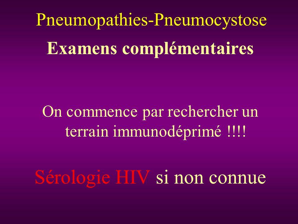 Examens complémentaires On commence par rechercher un terrain immunodéprimé !!!! Sérologie HIV si non connue Pneumopathies-Pneumocystose