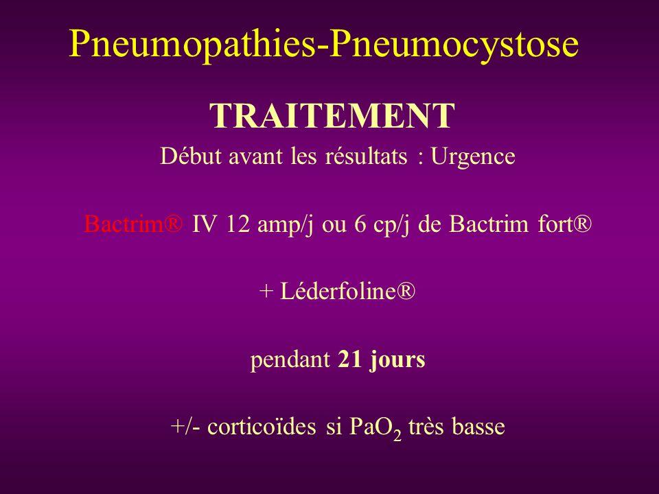 TRAITEMENT Début avant les résultats : Urgence Bactrim® IV 12 amp/j ou 6 cp/j de Bactrim fort® + Léderfoline® pendant 21 jours +/- corticoïdes si PaO
