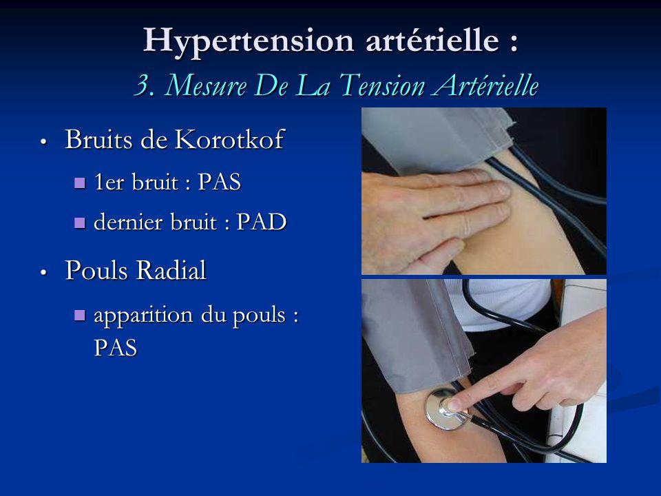 Hypertension artérielle : 3. Mesure De La Tension Artérielle Bruits de Korotkof Bruits de Korotkof 1er bruit : PAS 1er bruit : PAS dernier bruit : PAD