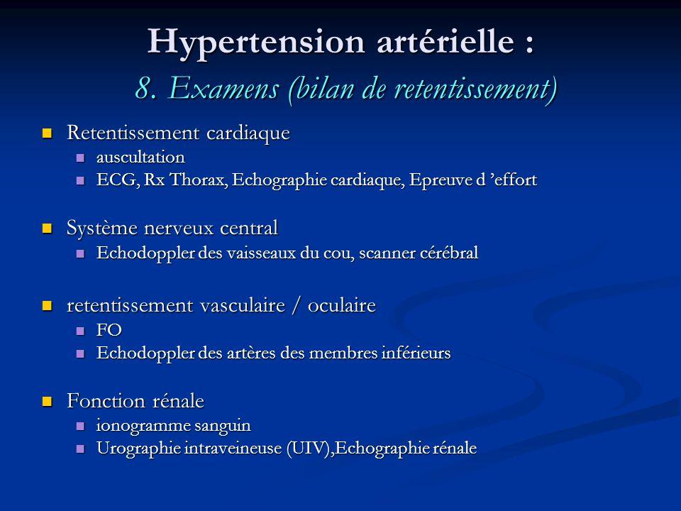 Hypertension artérielle : 8. Examens (bilan de retentissement) Retentissement cardiaque Retentissement cardiaque auscultation auscultation ECG, Rx Tho
