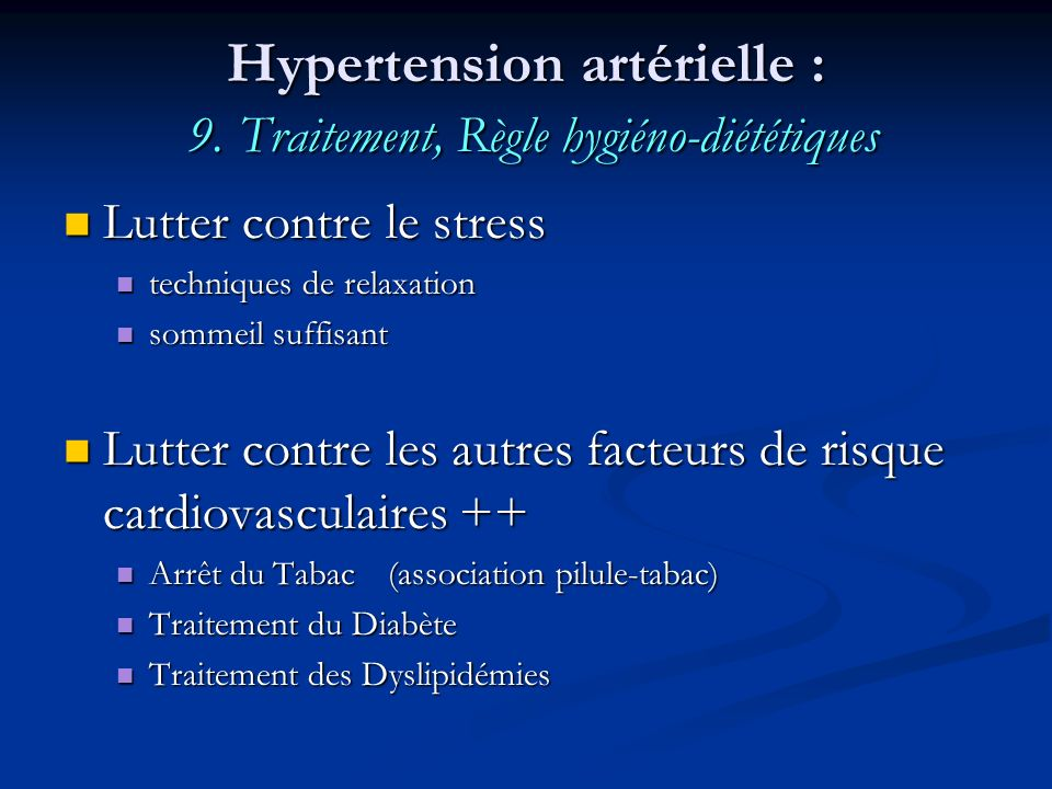 Hypertension artérielle : 9. Traitement, Règle hygiéno-diététiques Lutter contre le stress Lutter contre le stress techniques de relaxation techniques