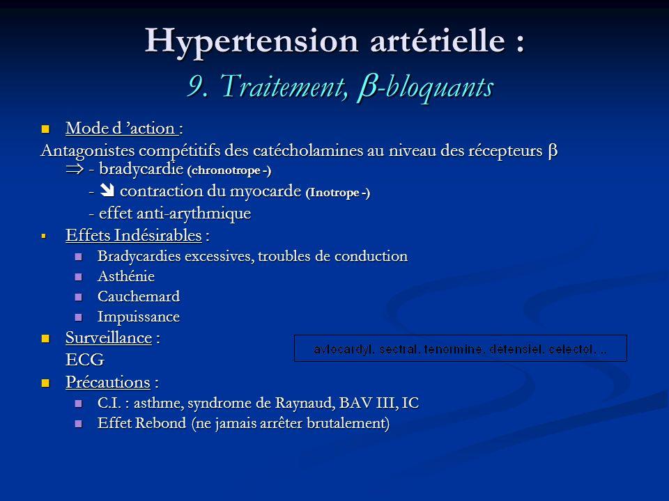 Hypertension artérielle : 9. Traitement, -bloquants Mode d action : Mode d action : Antagonistes compétitifs des catécholamines au niveau des récepteu