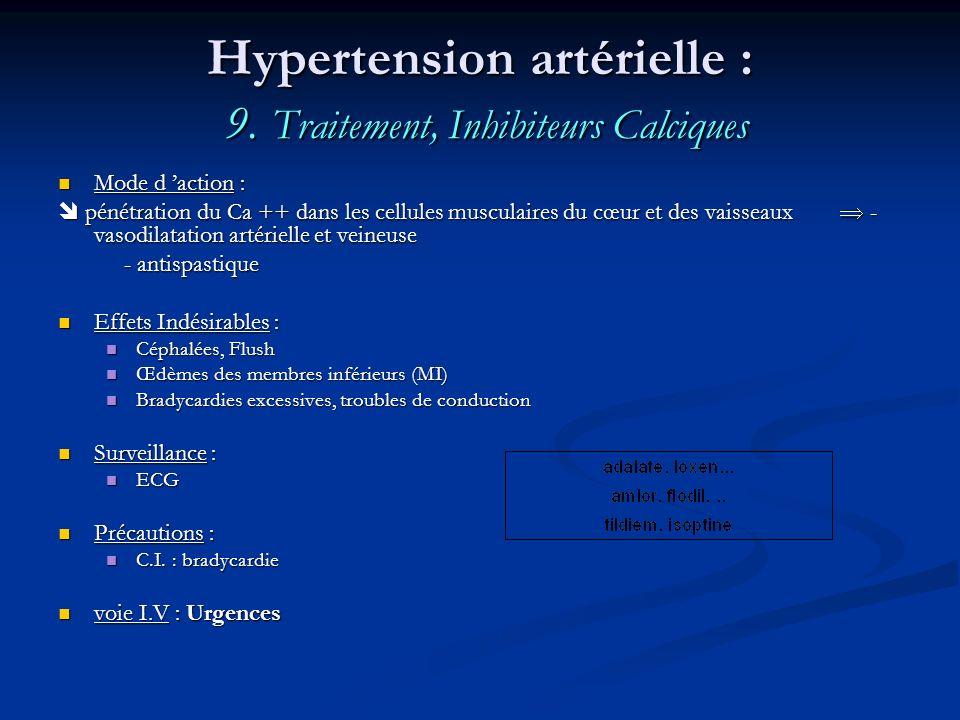 Hypertension artérielle : 9. Traitement, Inhibiteurs Calciques Mode d action : Mode d action : pénétration du Ca ++ dans les cellules musculaires du c