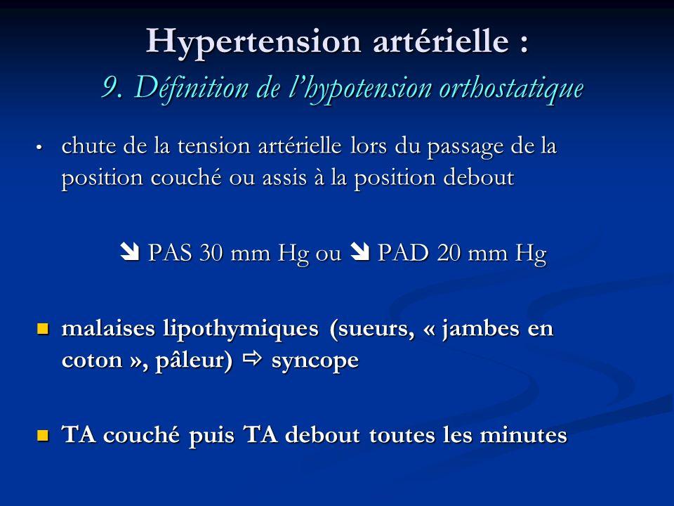 Hypertension artérielle : 9. Définition de lhypotension orthostatique chute de la tension artérielle lors du passage de la position couché ou assis à