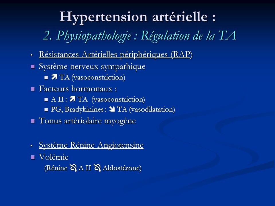 Hypertension artérielle : 2. Physiopathologie : Régulation de la TA Résistances Artérielles périphériques (RAP) Résistances Artérielles périphériques