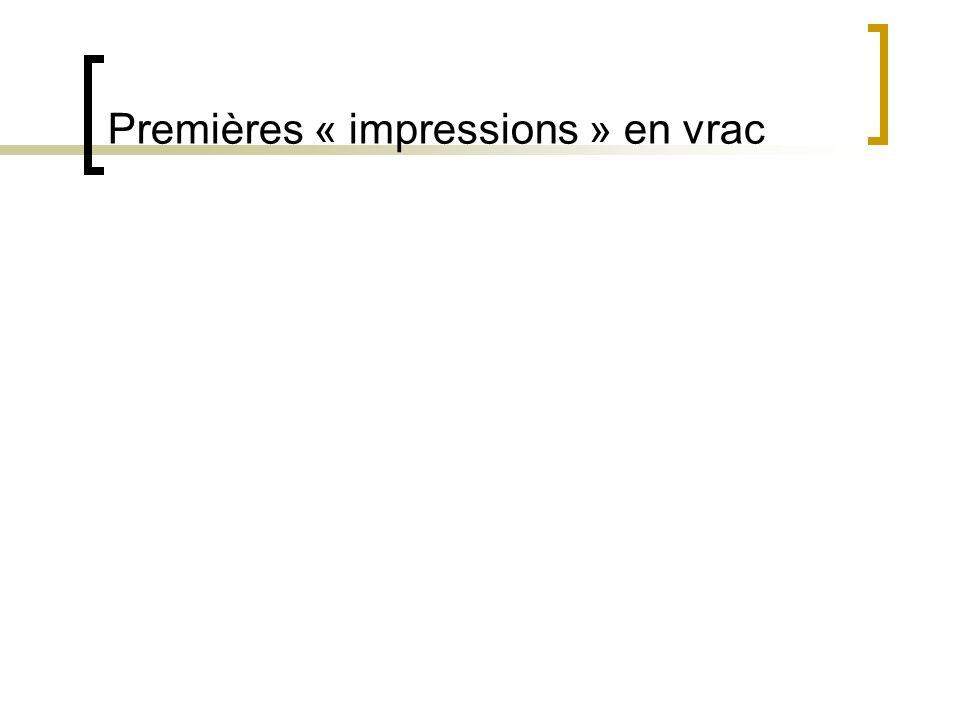 Premières « impressions » en vrac