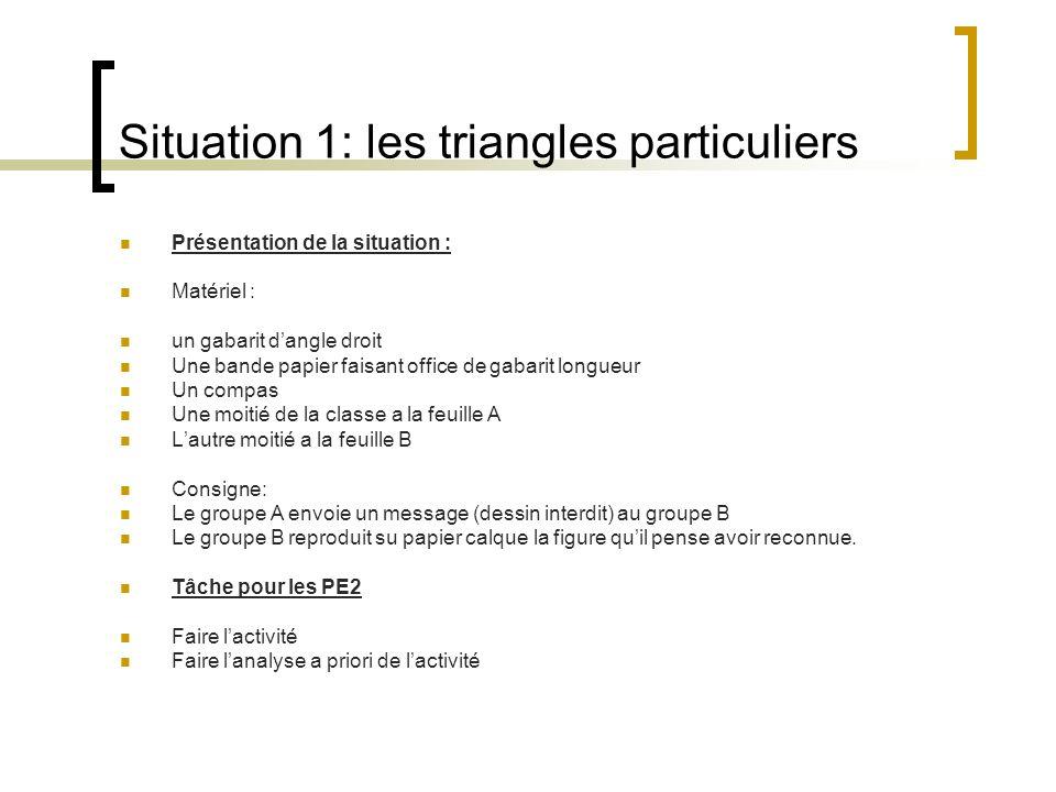 Situation 1: les triangles particuliers Présentation de la situation : Matériel : un gabarit dangle droit Une bande papier faisant office de gabarit l