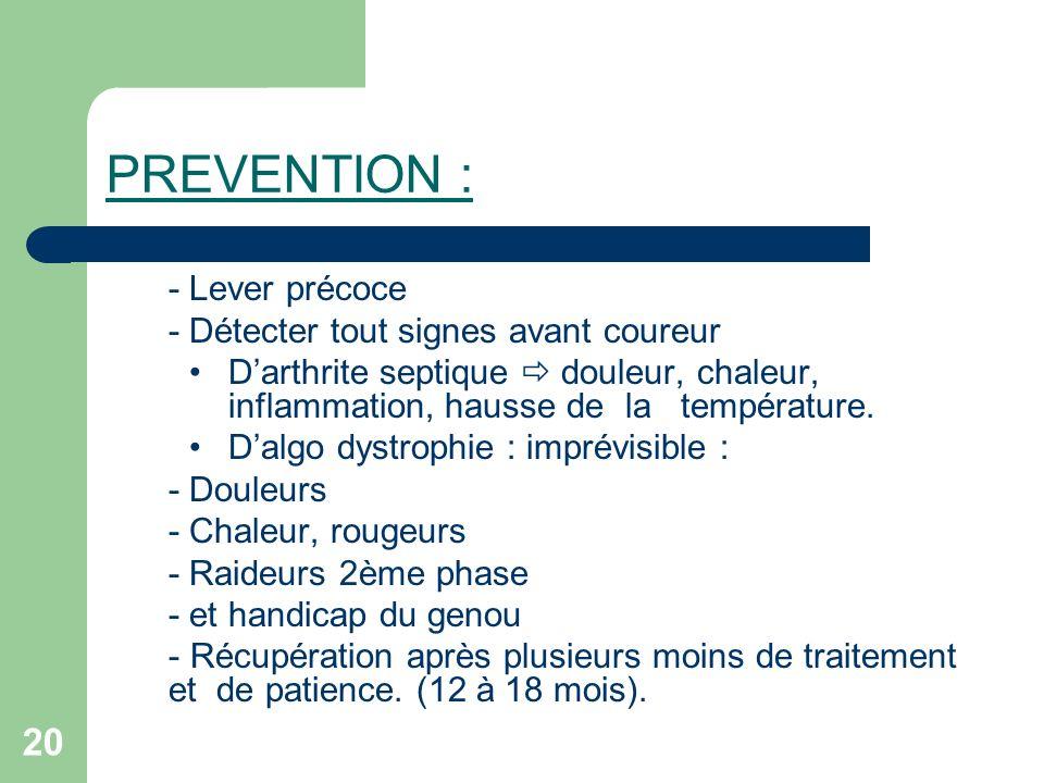 20 PREVENTION : - Lever précoce - Détecter tout signes avant coureur Darthrite septique douleur, chaleur, inflammation, hausse de la température. Dalg