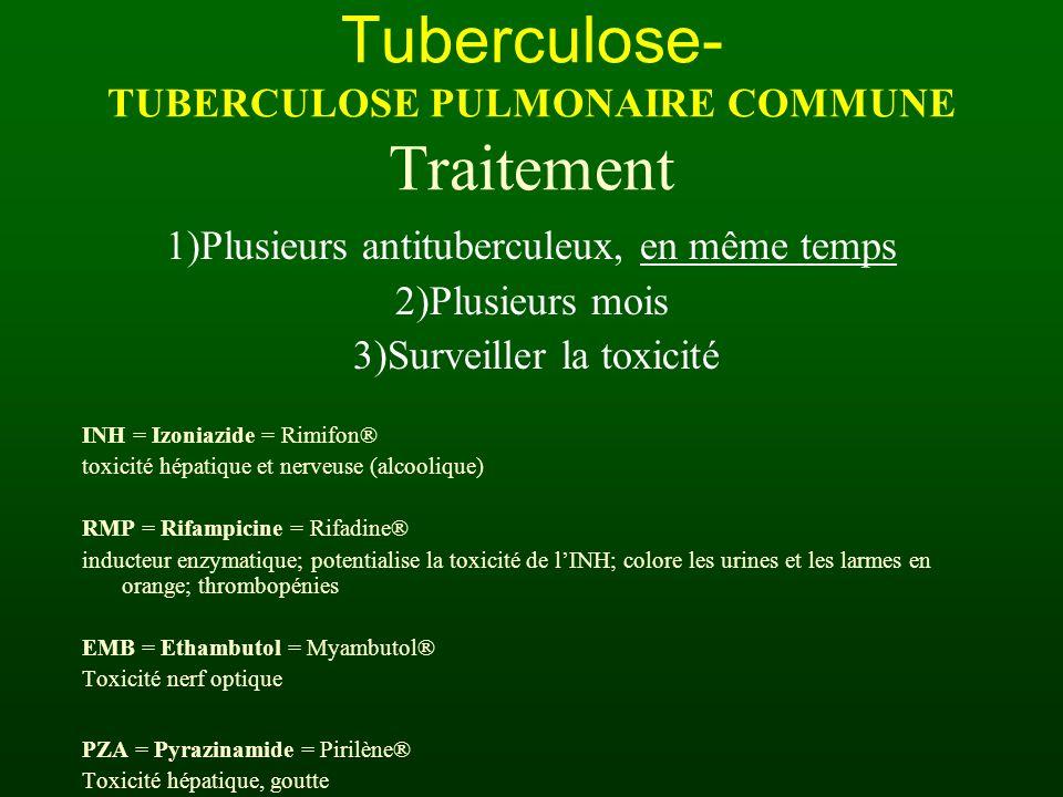 1)Plusieurs antituberculeux, en même temps 2)Plusieurs mois 3)Surveiller la toxicité INH = Izoniazide = Rimifon® toxicité hépatique et nerveuse (alcoo