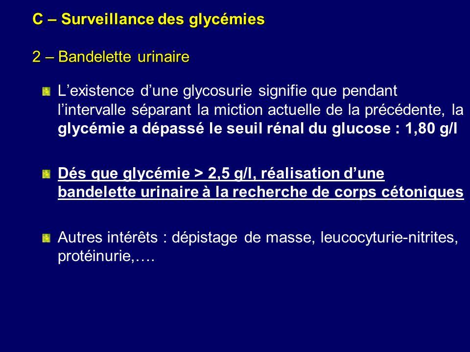 C – Surveillance des glycémies 2 – Bandelette urinaire Lexistence dune glycosurie signifie que pendant lintervalle séparant la miction actuelle de la