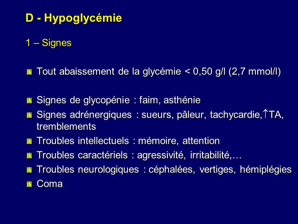 D - Hypoglycémie 1 – Signes Tout abaissement de la glycémie < 0,50 g/l (2,7 mmol/l) Signes de glycopénie : faim, asthénie Signes adrénergiques : sueur