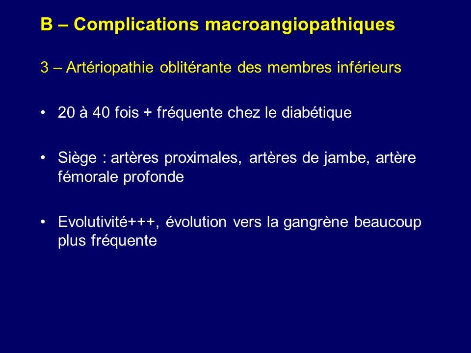 B – Complications macroangiopathiques 3 – Artériopathie oblitérante des membres inférieurs 20 à 40 fois + fréquente chez le diabétique Siège : artères
