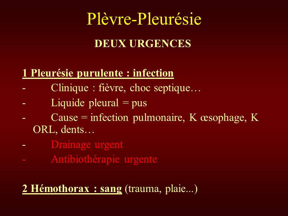 DEUX URGENCES 1 Pleurésie purulente : infection - Clinique : fièvre, choc septique… - Liquide pleural = pus - Cause = infection pulmonaire, K œsophage
