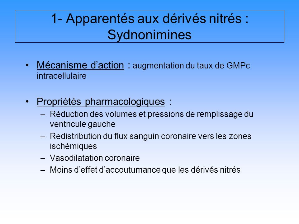 1- Apparentés aux dérivés nitrés : Sydnonimines Mécanisme daction : augmentation du taux de GMPc intracellulaire Propriétés pharmacologiques : –Réduct