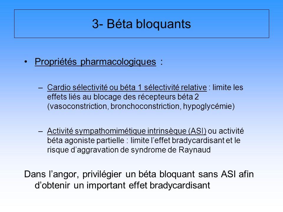 3- Béta bloquants Propriétés pharmacologiques : –Cardio sélectivité ou béta 1 sélectivité relative : limite les effets liés au blocage des récepteurs