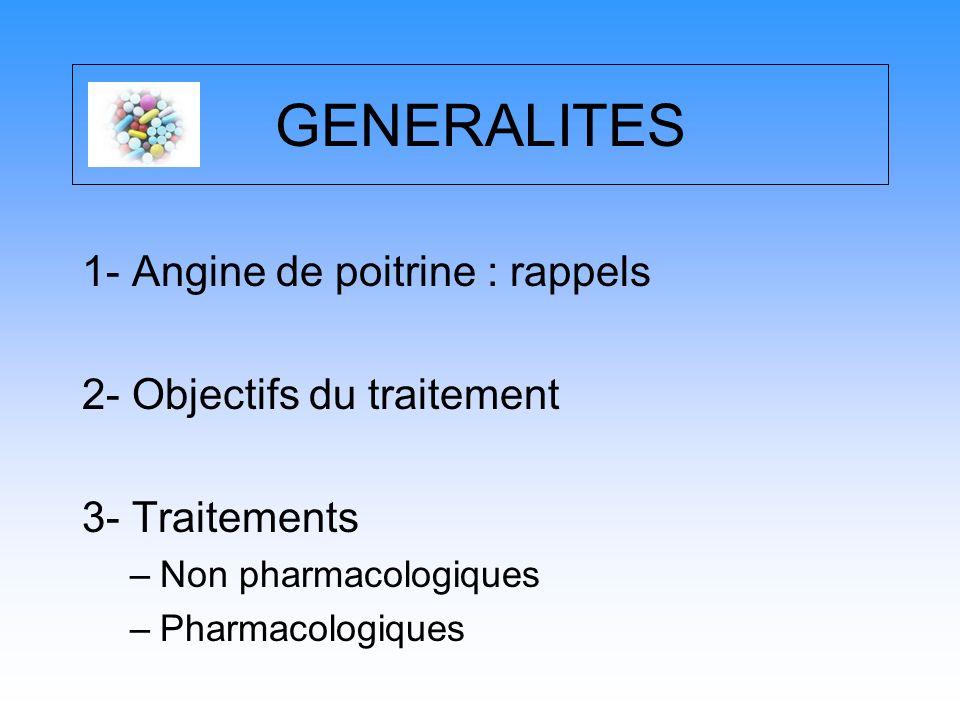 GENERALITES 1- Angine de poitrine : rappels 2- Objectifs du traitement 3- Traitements –Non pharmacologiques –Pharmacologiques