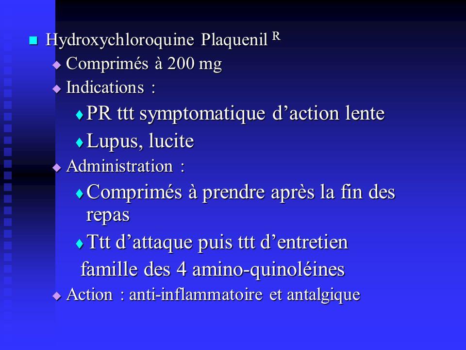 Hydroxychloroquine Plaquenil R Hydroxychloroquine Plaquenil R Comprimés à 200 mg Comprimés à 200 mg Indications : Indications : PR ttt symptomatique d