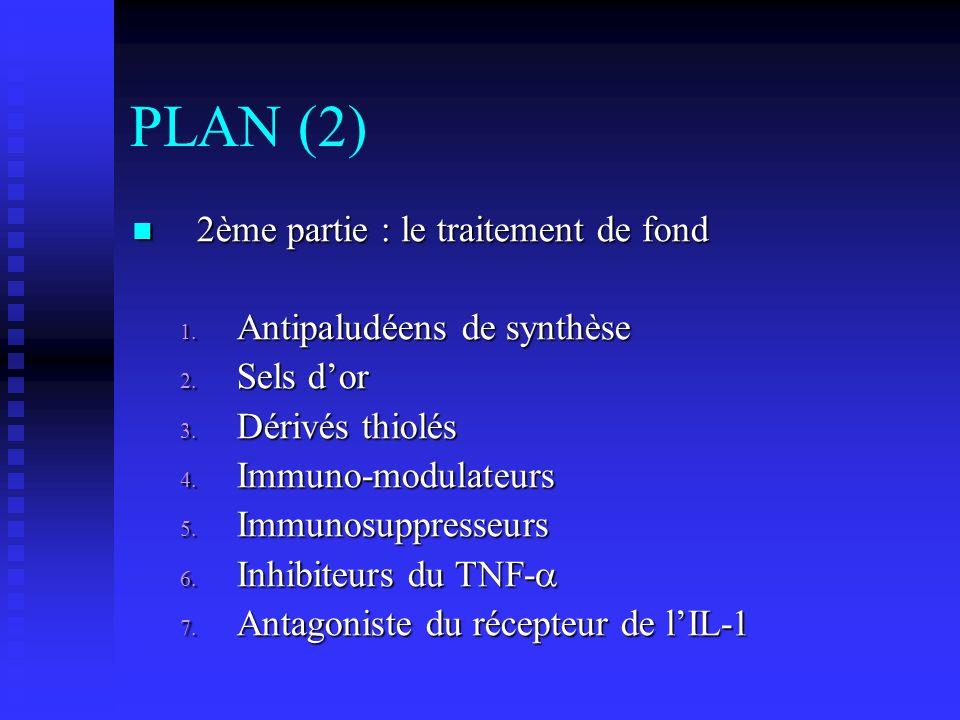 PLAN (2) 2ème partie : le traitement de fond 2ème partie : le traitement de fond 1. Antipaludéens de synthèse 2. Sels dor 3. Dérivés thiolés 4. Immuno