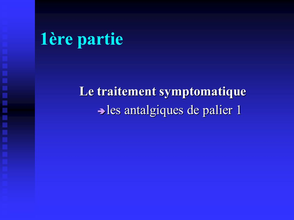 1ère partie Le traitement symptomatique les antalgiques de palier 1 les antalgiques de palier 1