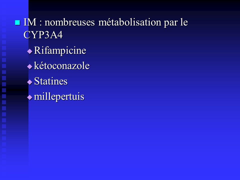 IM : nombreuses métabolisation par le CYP3A4 IM : nombreuses métabolisation par le CYP3A4 Rifampicine Rifampicine kétoconazole kétoconazole Statines Statines millepertuis millepertuis