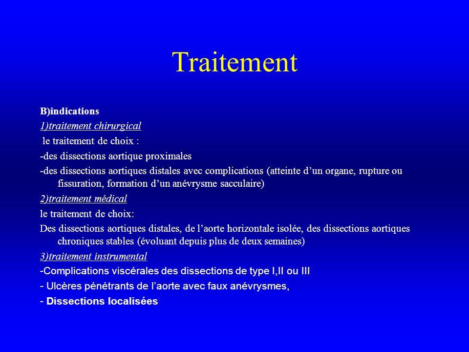 Traitement B)indications 1)traitement chirurgical le traitement de choix : -des dissections aortique proximales -des dissections aortiques distales av